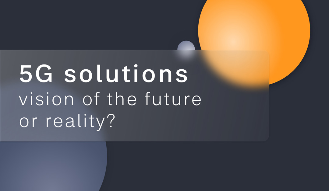 5G solutions - vision of the future or reality?