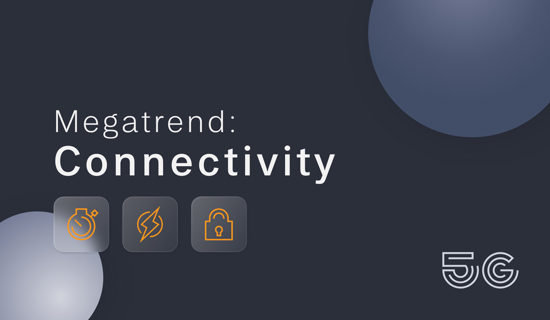 Megatrend: Connectivity - what does that have to do with 5G?