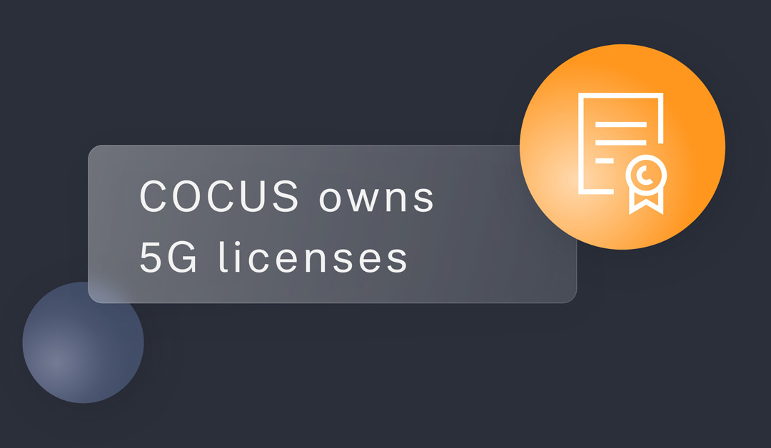 We at COCUS have our own 5G licences