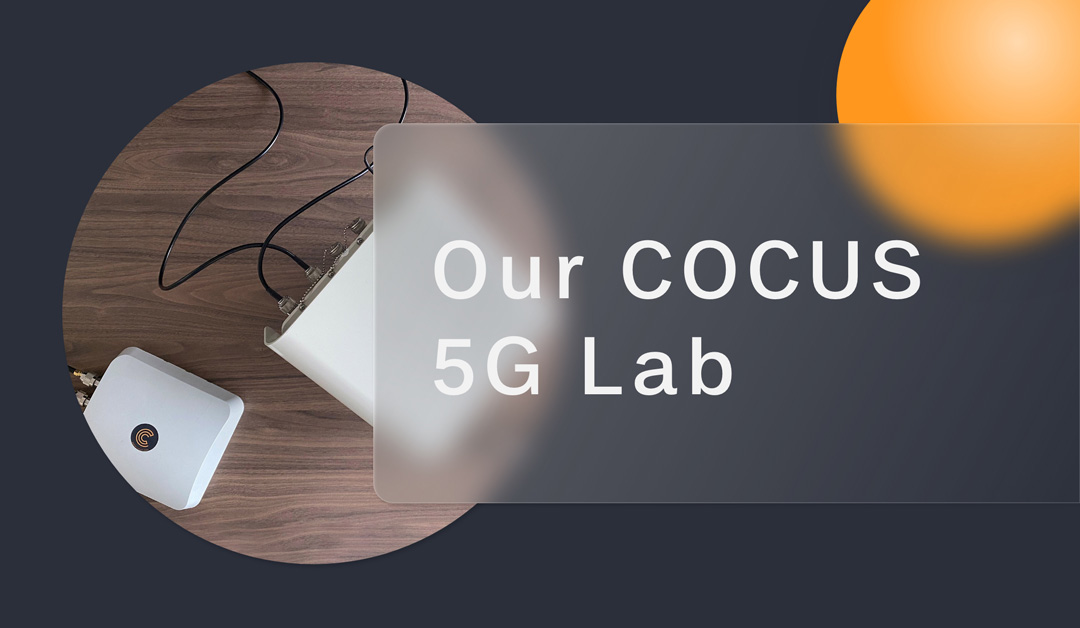 In our COCUS 5G Lab, we turn ideas into reality