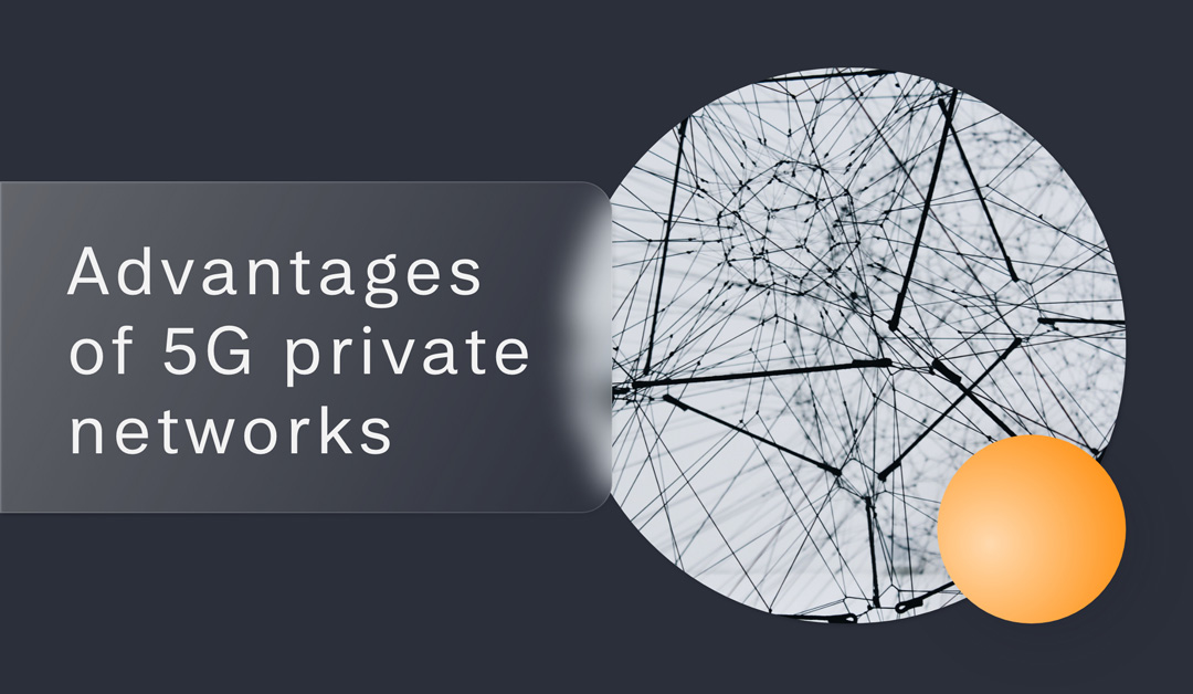 The private 5G network has many advantages