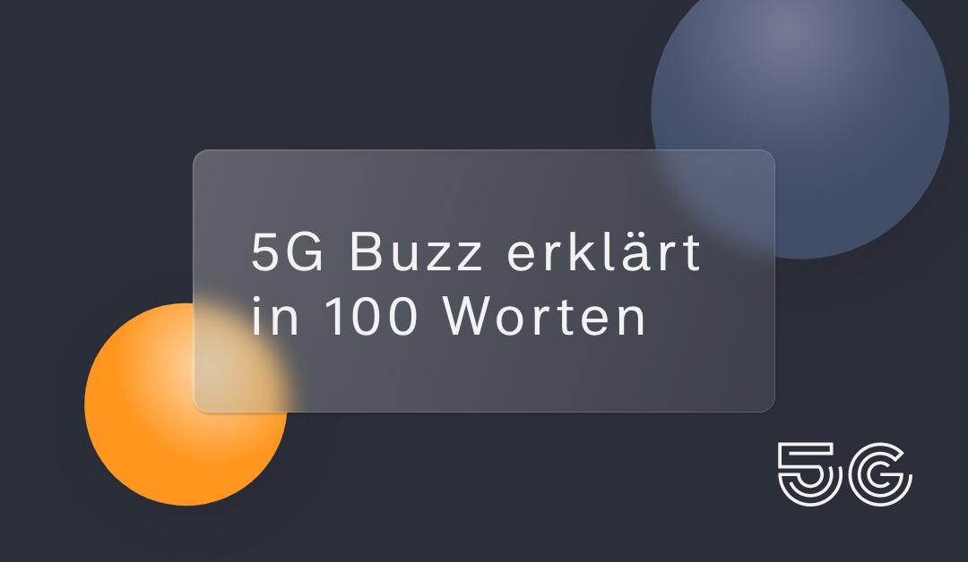 5G Buzz erklärt in 100 Worten