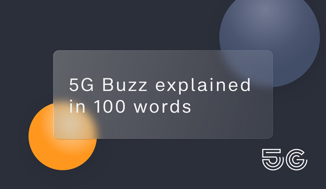 5G Buzz explained in 100 words
