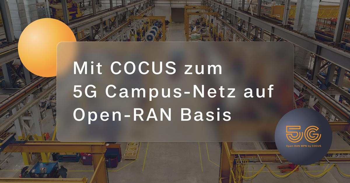 5G Open-RAN Campus Network from COCUS