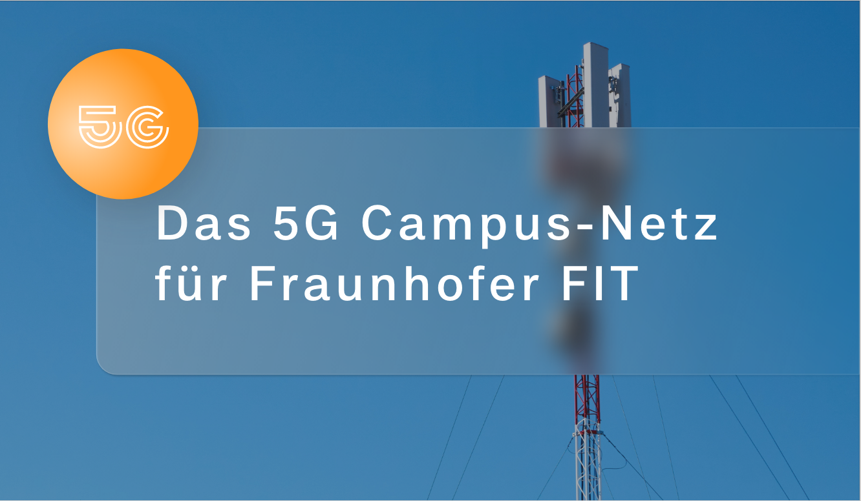 Das 5G Campus-Netz für Fraunhofer FIT